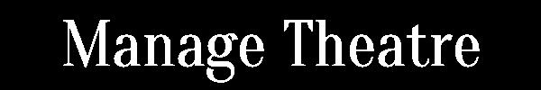 Manage Theatre
